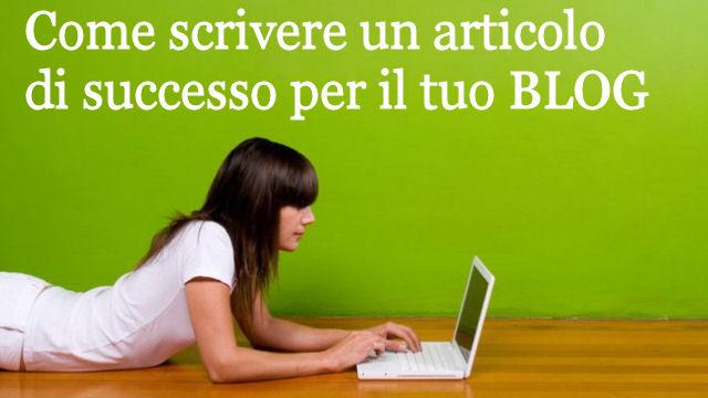 Le regole da seguire per creare un articolo di successo per il tuo blog