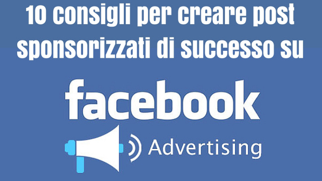 10 consigli per creare post sponsorizzati di successo su Facebook